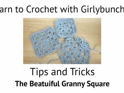 Learn to Crochet with Girlybunches - Hints and Tips for the Beautiful Crochet Granny Square