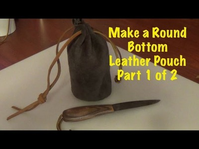 Making a Round Bottom Leather Pouch PT 1