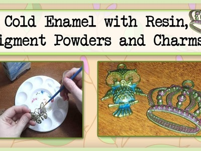 Cold Enamel with Resin, Pigment Powders and Charms