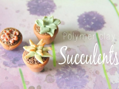 Succulents: Polymer Clay Tutorial