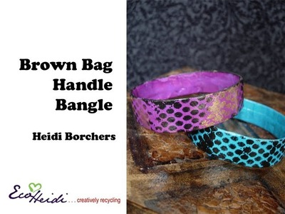 How to Make Brown Bag Handle Bangle Bracelets by EcoHeidi Borchers