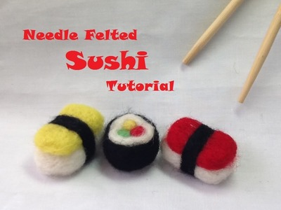 How to make Needle Felted Sushi- Needle Felting Tutorial