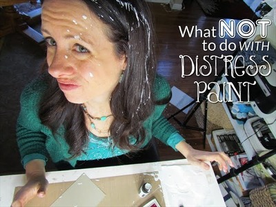 What NOT to do with Distress Paint!
