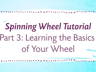 Spinning Wheel Tutorial Part 3: Learning the Basics of Your Wheel