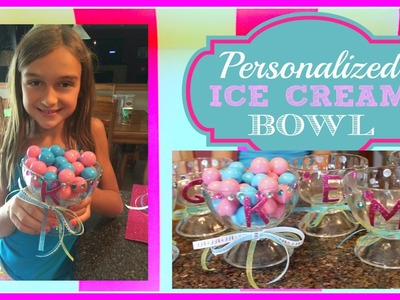 BIRTHDAY PARTY ~ DIY PERSONALIZED ICE CREAM BOWLS