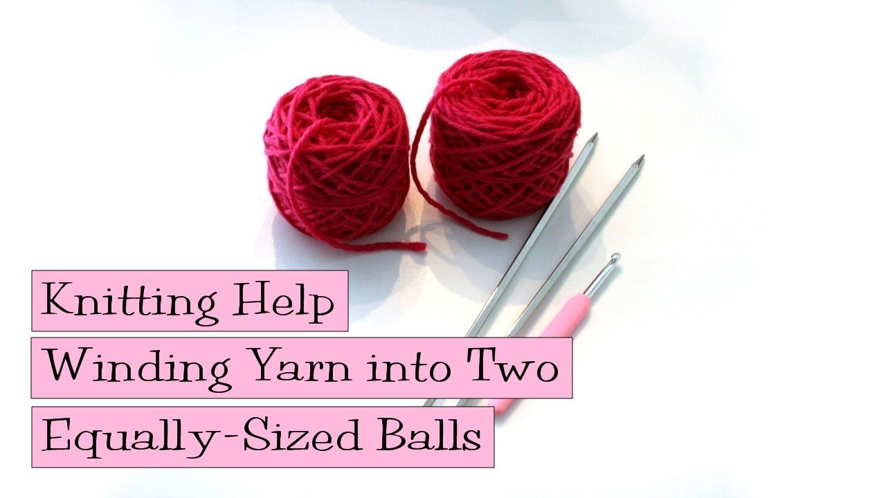 Winding Yarn into Two Equally-Sized Balls