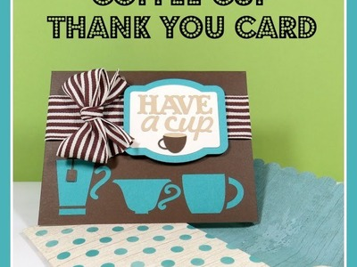 Artfully Sent Cricut Cartridge Coffee card Close to My Heart