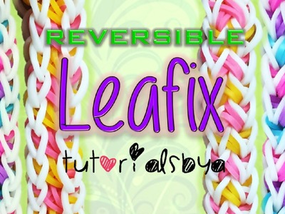 NEW REVERSIBLE Leafix Rainbow Loom Bracelet Tutorial + BLOOPERS :)