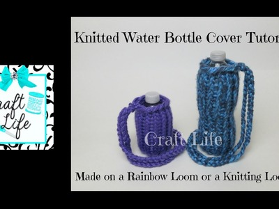 Craft Life ~ Knitted Water Bottle Cover Tutorial on a Rainbow Loom or Knitting Loom