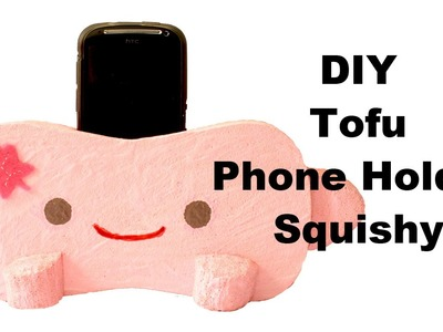 Homemade Tofu Phone Holder Squishy Tutorial