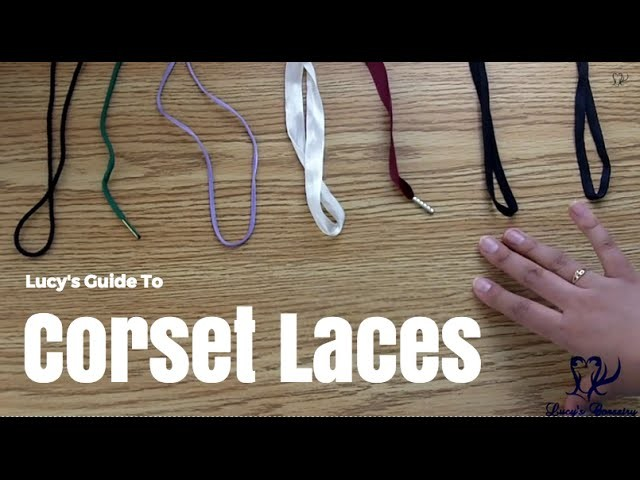 Lucy's Guide to Corset Laces & Ribbons | Lucy's Corsetry