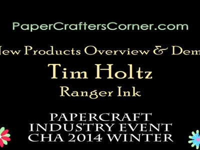 2014 CHA Winter - Ranger Ink - Tim Holtz - New Products Overview and Demo