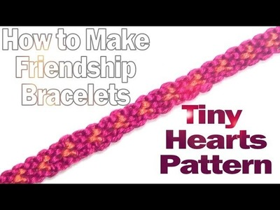 How to Make Friendship Bracelets ♥ Tiny Hearts Pattern