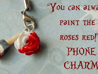 """You can always paint the roses red!"" PHONE CHARM {Polymer Clay Tutorial} - Alice in Wonderland"