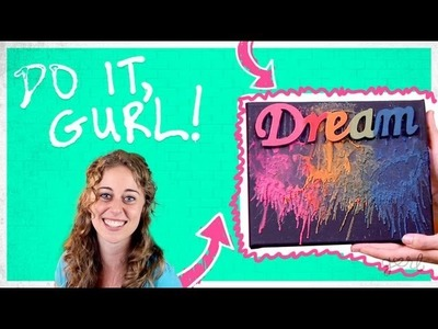 Do It, Gurl - Crayon Melting Art