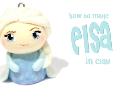 Elsa from Frozen: Tutorial in Polymer Clay
