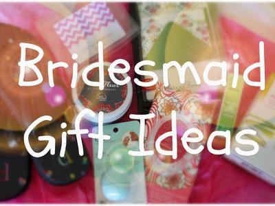 Bridesmaid Gift Ideas | What to Get for Your Bridal Party