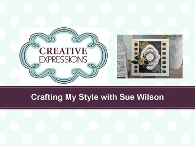Craft Dies by Sue Wilson -- Tutorial Video; All That Glitters Card for Creative Expressions
