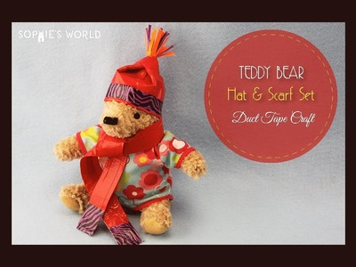Duct Tape Teddy Bear Hat & Scarf|Sophie's World