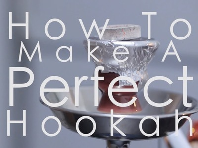 Beginners Hookah Guide: How To Setup And Make A Perfect Hookah HD