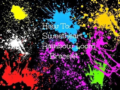 How to Make a Rainbow Loom Sweetheart Bracelet