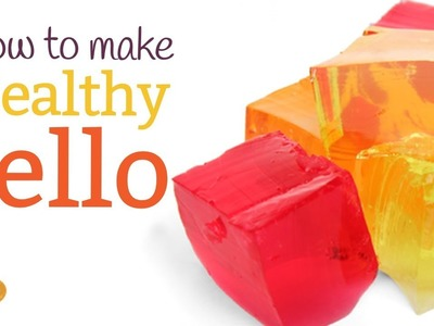 How to Make Healthy Jello