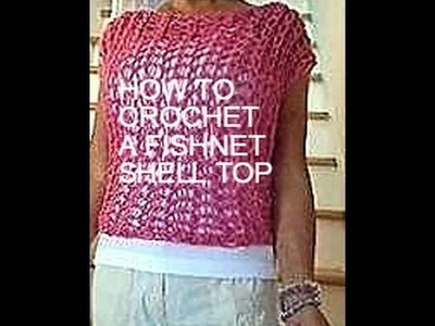 Crochet a FISHNET SHELL TOP, Sweater pattern, quick and easy crochet pattern, make it any size