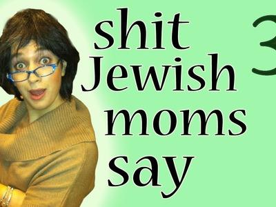 Shit Jewish Mothers Say - Episode 3