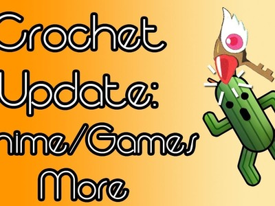 Crochet Update: Anime.Games and More~!
