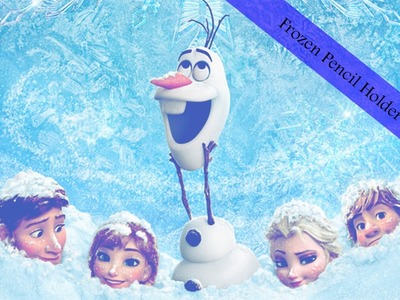Disney DIY : Frozen Pencil Holder