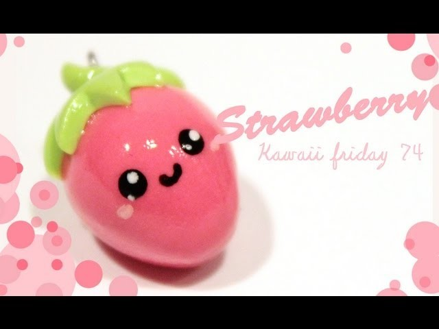 ◕‿‿◕Kawaii Friday 74- Strawberry! -Tutorial on polymer clay