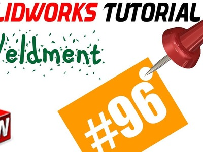 SolidWorks 2014 Weldments Tutorial 96: Introduction