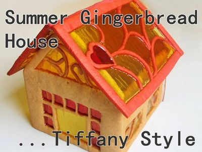 Summer-Gingerbread House Tiffany style - How to make