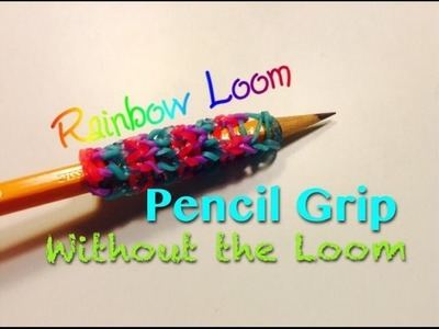 EASY Rainbow Loom Pencil Grip WITHOUT Loom