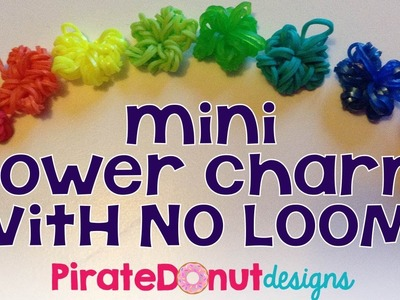 Mini Flower Charm with NO Loom needed
