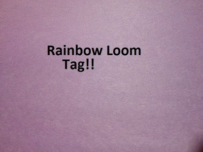 Rainbow Loom Tag!!
