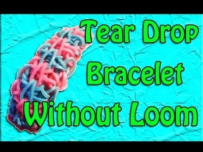 Rainbow Loom: Without Loom Tear Drop Rubber Band Bracelet