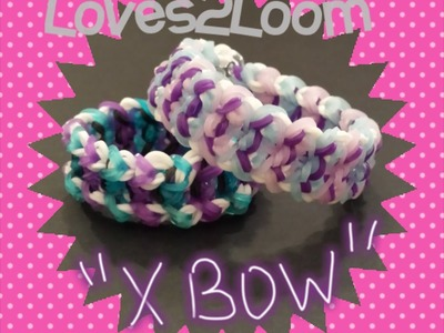 "My New Reversible ""X Bow"" Rainbow Loom Bracelet.How To Tutorial"