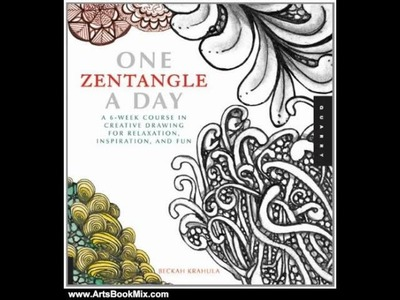 Arts Book Review: One Zentangle A Day: A 6-Week Course in Creative Drawing for Relaxation, Inspir.
