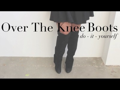 {DIY} Over The Knee Boots