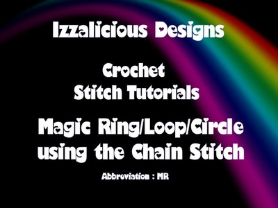 Crochet Stitches - Magic Ring | Circle | Loop using the Chain stitch method