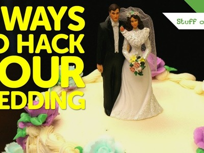 5 Ways to Hack Your Wedding