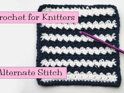 Crochet for Knitters - Alternate Stitch