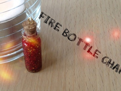 Element Bottle Charm Fire Tutorial