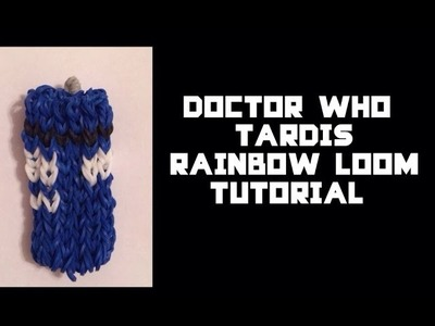 How to Create the Doctor Who TARDIS  on 2 Looms (Rainbow Loom Tutorial)