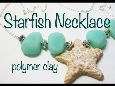 Beach.Summer Inspired Polymer Clay Starfish Necklace Tutorial
