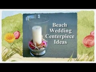 Beach Wedding Centerpieces - Beach Wedding Ideas