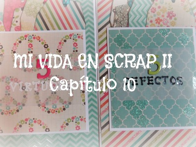 Mi vida en Scrap 2 CAPITULO 10- 5 Virtudes y 5 Defectos - Mini album Scrapbook