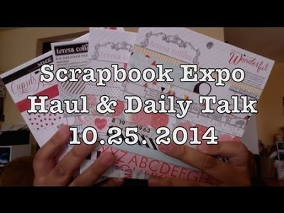 Scrapbook Expo Haul & Daily Talk 10.25. 2014