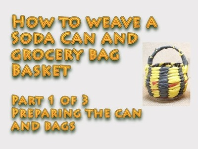 How to weave a basket out of a soda can and grocery bags - Part 1 of 3